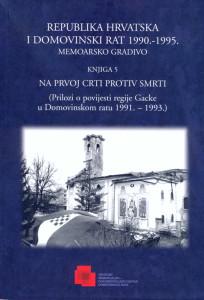 NA PRVOJ CRTI SMRTI (PRILOZI O POVIJESTI REGIJE GACKE U DOMOVINSKOM RATU 1991. -1993.)